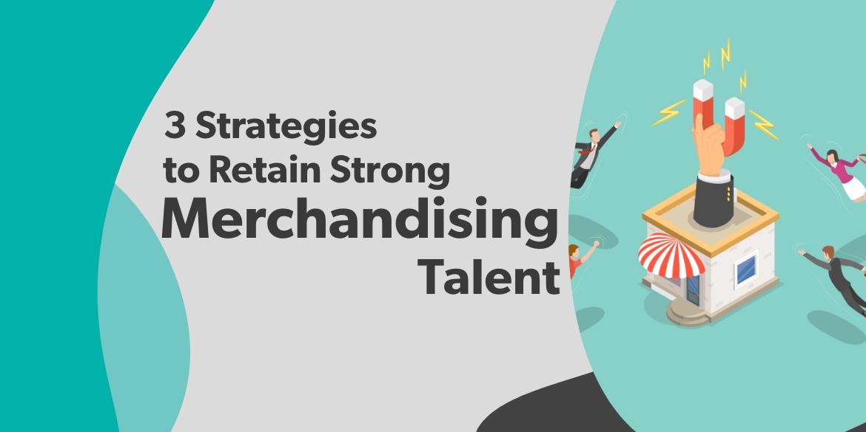 strategies to retain merchandising talent (1)